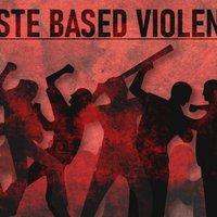 Caste Based Violence in India